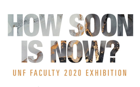 How Soon is Now? UNF Faculty 2020 Exhibition